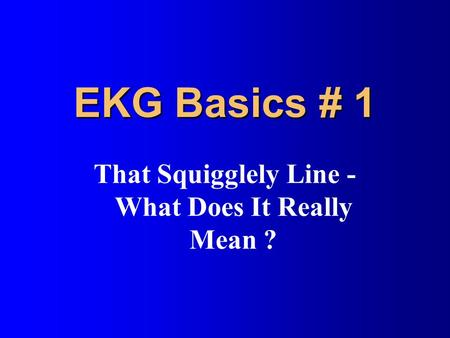 EKG Basics # 1 That Squigglely Line - What Does It Really Mean ?
