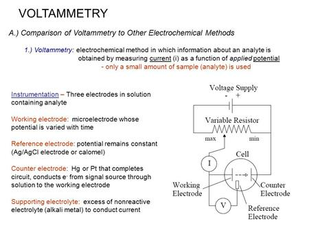VOLTAMMETRY A.) Comparison of Voltammetry to Other Electrochemical Methods 1.) Voltammetry: electrochemical method in which information about an analyte.