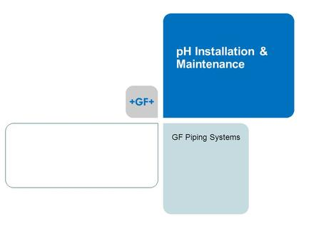 GF Piping Systems pH Installation & Maintenance. GF Piping Systems 2 Agenda  What is pH  pH Electrode Construction  Installation Tips  Sensor Storage.