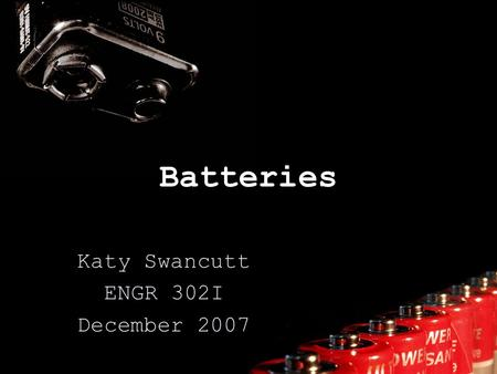 Batteries Katy Swancutt ENGR 302I December 2007. What is a battery? It is something that converts chemical energy into electrical energy. They produce.