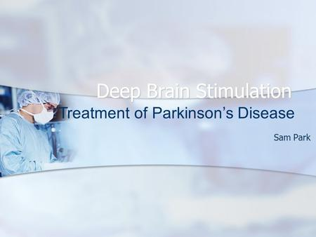 Deep Brain Stimulation Sam Park Treatment of Parkinson's Disease.