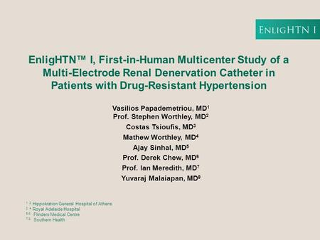 EnligHTN™ I, First-in-Human Multicenter Study of a Multi-Electrode Renal Denervation Catheter in Patients with Drug-Resistant Hypertension Vasilios Papademetriou,