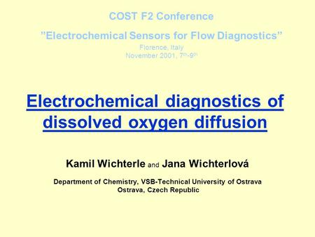 Electrochemical diagnostics of dissolved oxygen diffusion Kamil Wichterle and Jana Wichterlová Department of Chemistry, VSB-Technical University of Ostrava.