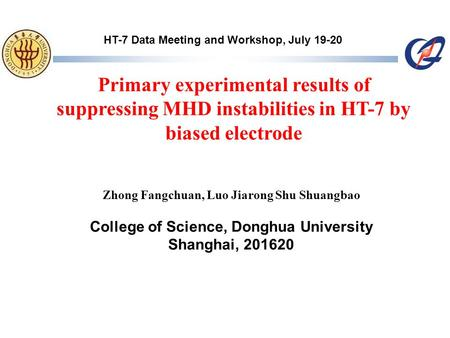 Primary experimental results of suppressing MHD instabilities in HT-7 by biased electrode Zhong Fangchuan, Luo Jiarong Shu Shuangbao College of Science,