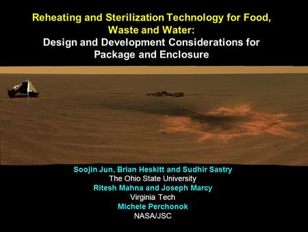 Reheating and Sterilization Technology for Food, Waste and Water: Design and Development Considerations for Package and Enclosure Soojin Jun, Brian Heskitt.