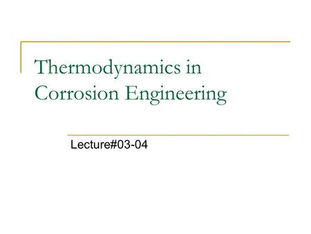 Thermodynamics in Corrosion Engineering Lecture#03-04.