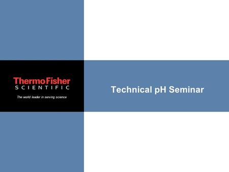 The world leader in serving science Technical pH Seminar.