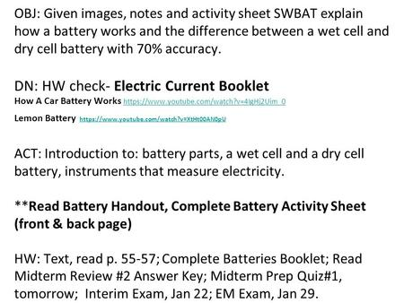 OBJ: Given images, notes and activity sheet SWBAT explain how a battery works and the difference between a wet cell and dry cell battery with 70% accuracy.