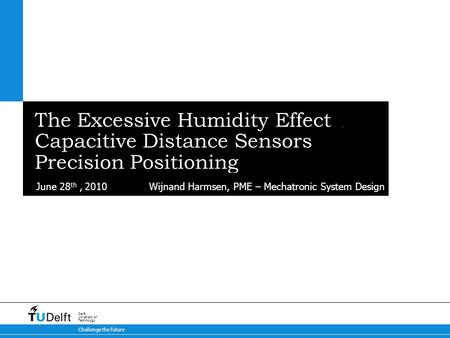 1/27 Precision PositioningCapacitive Distance Sensors for Wijnand Harmsen, PME – Mechatronic System DesignJune 28 th, 2010 The Excessive Humidity Effect.