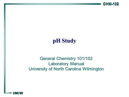 PH Study General Chemistry 101/102 Laboratory Manual University of North Carolina Wilmington.