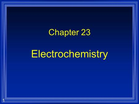 1 Chapter 23 Electrochemistry. 2 Sections 23.1-23.2 Electrochemical Cells l OBJECTIVES: –Describe how RedOx rxns produce useful electricity –Explain the.
