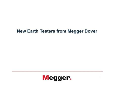 1 New Earth Testers from Megger Dover. 2 Existing products Direct 2 terminal & 3 terminal earth electrode testing DET62D DET3/2 2 & 3 terminal and 4 terminal.