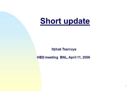 1 Short update Itzhak Tserruya HBD meeting BNL, April 11, 2006.