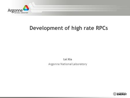 Development of high rate RPCs Lei Xia Argonne National Laboratory.