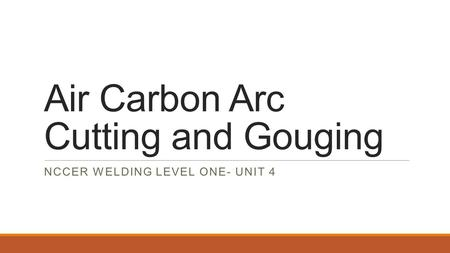Air Carbon Arc Cutting and Gouging