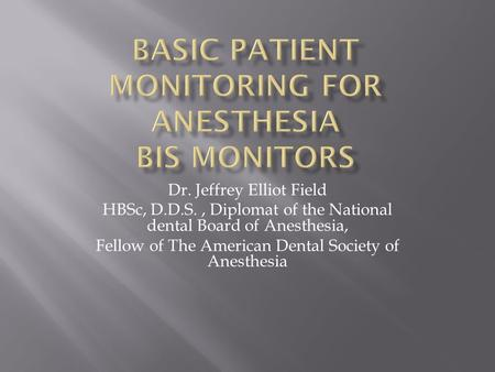 Dr. Jeffrey Elliot Field HBSc, D.D.S., Diplomat of the National dental Board of Anesthesia, Fellow of The American Dental Society of Anesthesia.