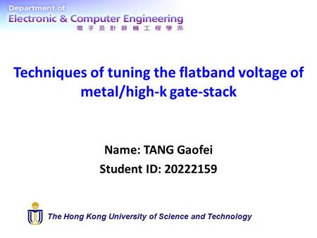 Techniques of tuning the flatband voltage of metal/high-k gate-stack Name: TANG Gaofei Student ID: 20222159 The Hong Kong University of Science and Technology.