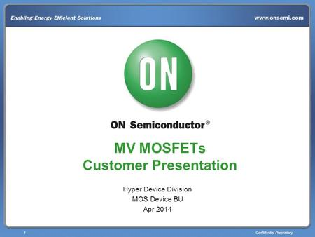 1Confidential Proprietary MV MOSFETs Customer Presentation Hyper Device Division MOS Device BU Apr 2014.