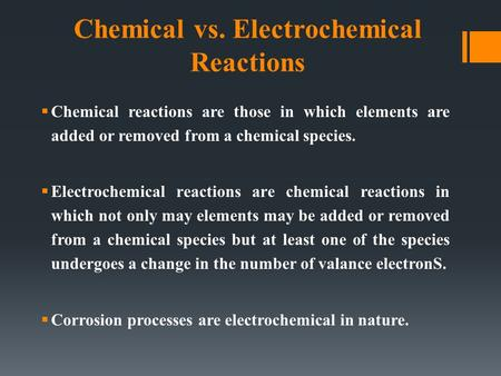 Chemical vs. Electrochemical Reactions  Chemical reactions are those in which elements are added or removed from a chemical species.  Electrochemical.