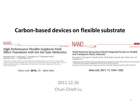 2011.12.26 Chun-Chieh Lu Carbon-based devices on flexible substrate 1.