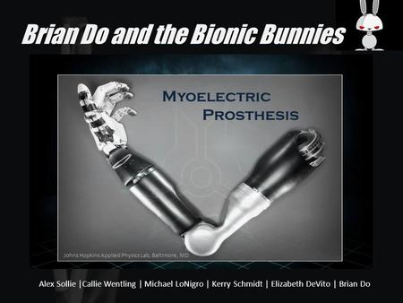 Brian Do and the Bionic Bunnies Alex Sollie |Callie Wentling | Michael LoNigro | Kerry Schmidt | Elizabeth DeVito | Brian Do Myoelectric Prosthesis Johns.