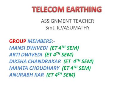 ASSIGNMENT TEACHER Smt. K.VASUMATHY GROUP MEMBERS:- MANSI DWIVEDI (ET 4 TH SEM) ARTI DWIVEDI (ET 4 TH SEM) DIKSHA CHANDRAKAR (ET 4 TH SEM) MAMTA CHOUDHARY.