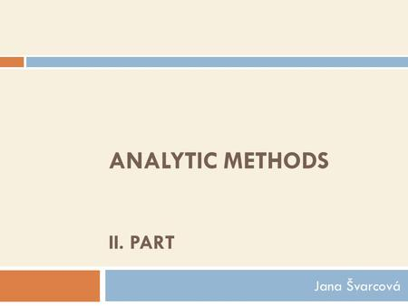 ANALYTIC METHODS II. PART Jana Švarcová.  Chromatography  Electrophoresis  Potentiometry  Titration  Spectrophotometry.