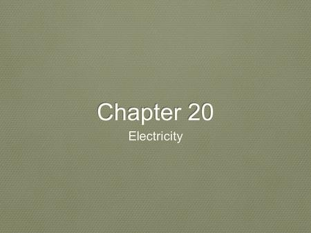 Chapter 20 Electricity. Section 1 Electric charge and static electricity.