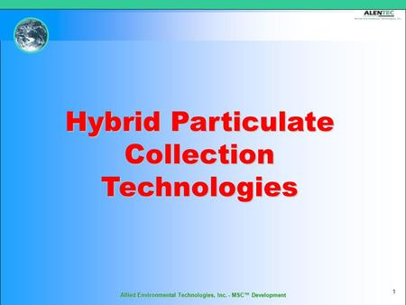 Allied Environmental Technologies, Inc. - MSC™ Development 1 Hybrid Particulate Collection Technologies.