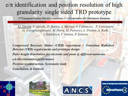 E/π identification and position resolution of high granularity single sided TRD prototype M. Târzilă, V. Aprodu, D. Bartoş, A. Bercuci, V. Cătănescu, F.