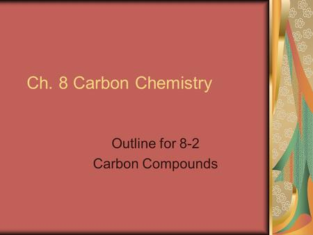 Ch. 8 Carbon Chemistry Outline for 8-2 Carbon Compounds.