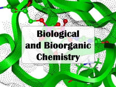 Biological and Bioorganic Chemistry. Some useful material niichem.univer.kharkov.ua/physorg chemlaba.wordpress.com.