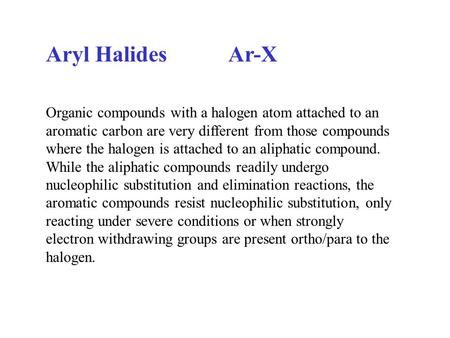 Aryl Halides Ar-X Organic compounds with a halogen atom attached to an aromatic carbon are very different from those compounds where the halogen is attached.