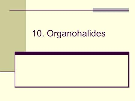 10. Organohalides. 2 Why this Chapter? Reactions involving organohalides are less frequently encountered than other organic compounds, but reactions such.