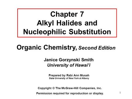 1 Organic Chemistry, Second Edition Janice Gorzynski Smith University of Hawai'i Chapter 7 Alkyl Halides and Nucleophilic Substitution Copyright © The.