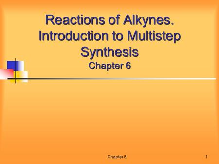 Chapter 61 Reactions of Alkynes. Introduction to Multistep Synthesis Chapter 6.