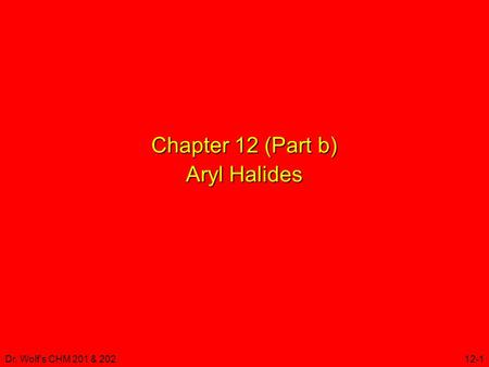 Dr. Wolf's CHM 201 & 20212-1 Chapter 12 (Part b) Aryl Halides.