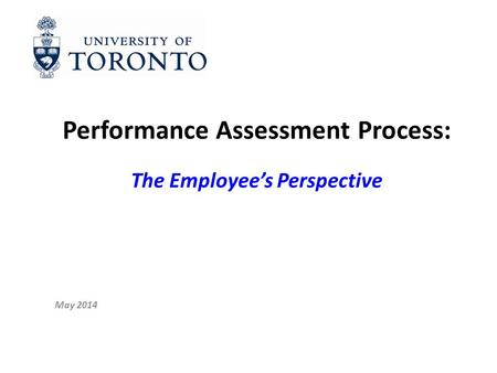 Performance Assessment Process: The Employee's Perspective May 2014.