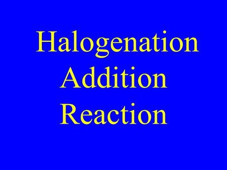 Halogenation Addition Reaction. Drill: Name: SH I F OH.