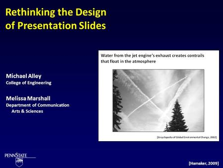 Rethinking the Design of Presentation Slides Michael Alley College of Engineering Melissa Marshall Department of Communication Arts & Sciences [Hamaker,