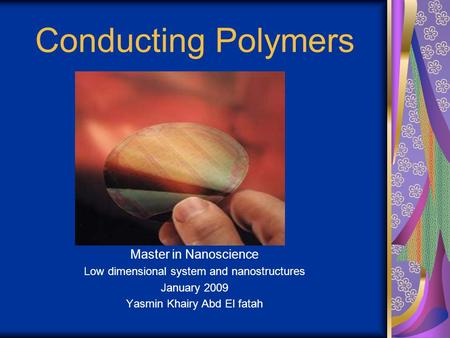 Conducting Polymers Master in Nanoscience Low dimensional system and nanostructures January 2009 Yasmin Khairy Abd El fatah.