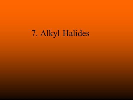 7. Alkyl Halides. What Is an Alkyl Halide These are compounds containing a halogen bonded to a carbon atom. The Frog.
