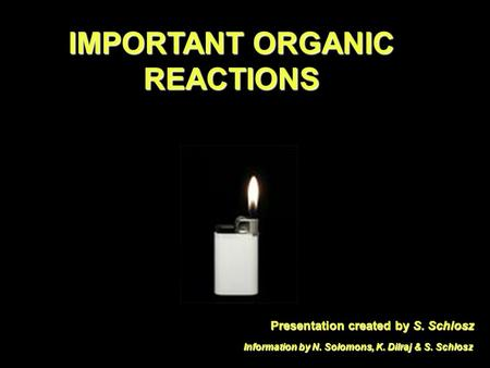 IMPORTANT ORGANIC REACTIONS Presentation created by S. Schlosz Information by N. Solomons, K. Dilraj & S. Schlosz.