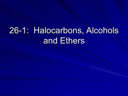 26-1: Halocarbons, Alcohols and Ethers. Hydrocarbon Derivatives Molecules that contain carbon and hydrogen atoms (like hydrocarbons), but contain additional.