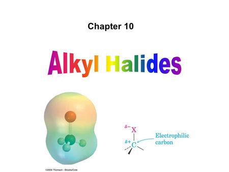 Chapter 10 Alkyl Halides.