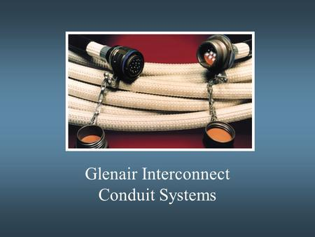 Glenair Interconnect Conduit Systems. Military Applications  High-reliability, high performance applications  Guided Missile Launch Systems  Shipboard/Land/Airborne.