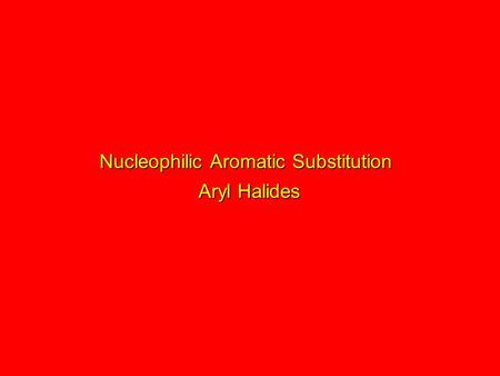 Nucleophilic Aromatic Substitution Aryl Halides. S N 2 is not reasonable because the aromatic ring blocks back-side approach of the nucleophile. Inversion.