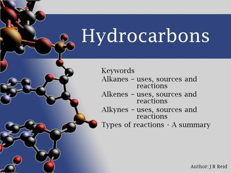 Hydrocarbons Keywords Alkanes – uses, sources and reactions