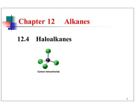 Chapter 12 Alkanes 12.4 Haloalkanes.