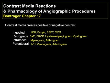 Contrast Media Reactions & Pharmacology of Angiographic Procedures Bontrager Chapter 17 Contrast media creates positive or negative contrast Ingested Retrograde.